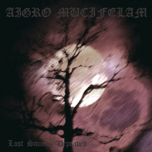 AIGRO MUCIFELAM - Lost Sounds Depraved CD Blackened Metal