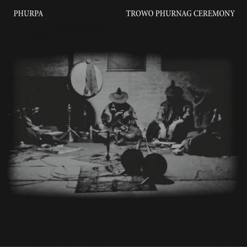 PHURPA - Trowo Phurnag Ceremony CD Ritual Ambient