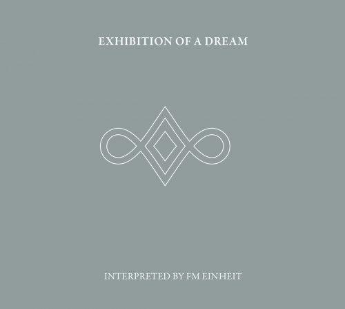 FM EINHEIT - Exhibition Of A Dream (Interpreted By FM Einheit) Digi-2CD Abstract