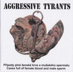 AGGRESSIVE TYRANTS - Případy Plné Ženské Krve A Mužského Spermatu CD Goregrind