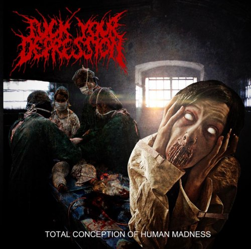 FUCK YOUR DEPRESSION - Total Conception of Human Madness CD Brutal Death Metal