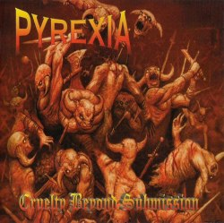 PYREXIA - Cruelty Beyond Submission CD Brutal Death Metal